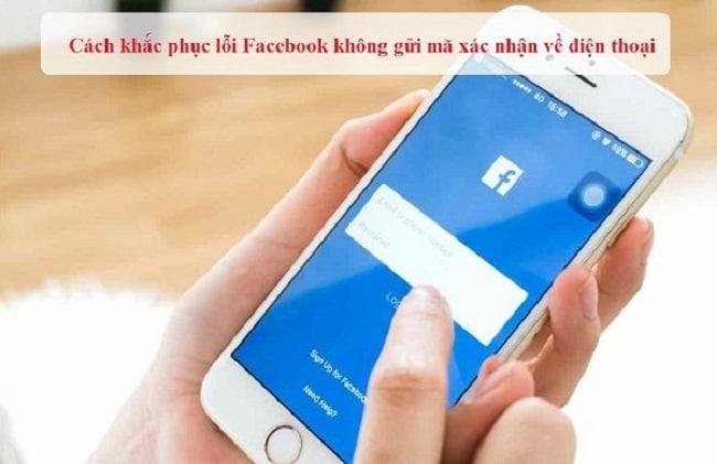 Lỗi facebook không gửi mã xác nhận về SĐT